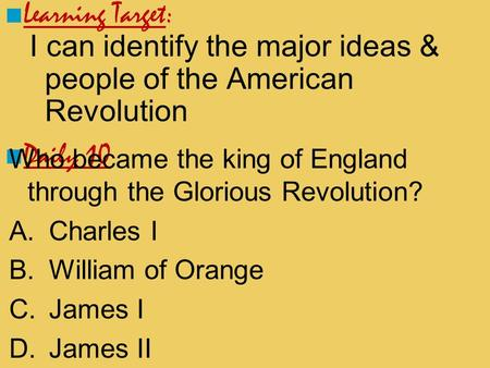 I can identify the major ideas & people of the American Revolution