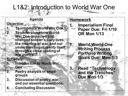 L1&2: Introduction to World War One Agenda Objective: 1.To introduce World War One. 2.To understand how World War One impacted and changed soldier's daily.