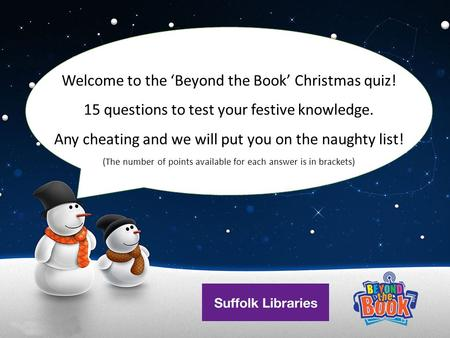 Welcome to the 'Beyond the Book' Christmas quiz! 15 questions to test your festive knowledge. Any cheating and we will put you on the naughty list! (The.