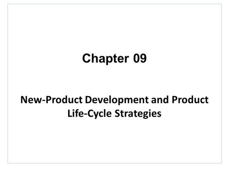 Chapter 09 New-Product Development and Product Life-Cycle Strategies.