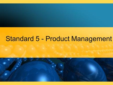 Standard 5 - Product Management. Standard 5 Day 1 Students will be able to: Understand the importance of generating product ideas to the ongoing success.