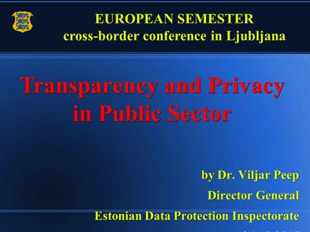 By Dr. Viljar Peep by Dr. Viljar Peep Director General Estonian Data Protection Inspectorate 06.10.2015 Transparency and Privacy in Public Sector EUROPEAN.
