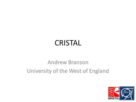 CRISTAL Andrew Branson University of the West of England.