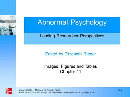 Copyright © 2011 McGraw-Hill Australia Pty Ltd PPTs t/a Abnormal Psychology: Leading Researcher Perspectives 2e by Rieger et al. 11-1 Edited by Elizabeth.