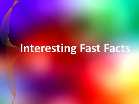 Interesting Fast Facts