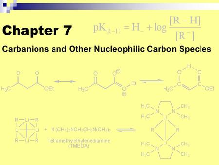 Chapter 7 Carbanions and Other Nucleophilic Carbon Species.