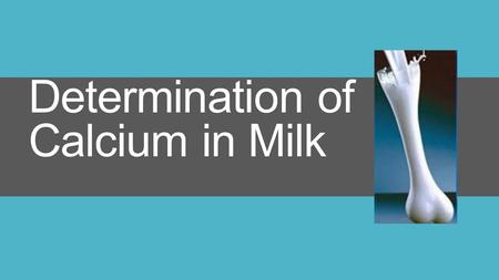 Determination of Calcium in Milk. Calcium an important mineral for the body Calcium is an important component of a healthy diet and a mineral necessary.