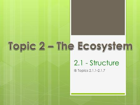2.1 - Structure IB Topics 2.1.1-2.1.7. Key Words (define and provide a local example of each)  Biotic  Abiotic  Trophic Level  Producer  Consumer.
