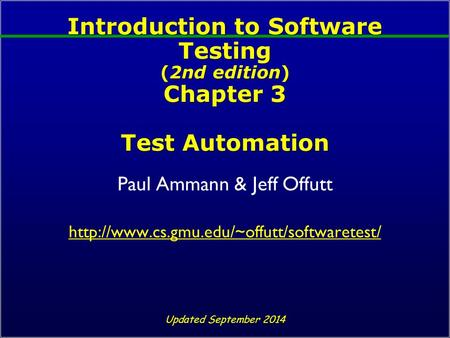 Introduction to Software Testing (2nd edition) Chapter 3 Test Automation Paul Ammann & Jeff Offutt  Updated.