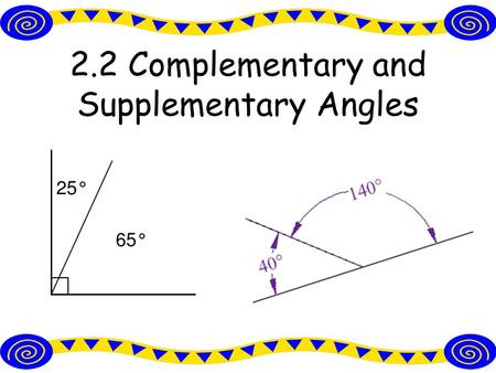 2.2 Complementary and Supplementary Angles