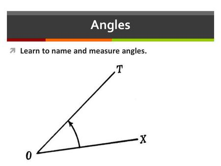 Angles  Learn to name and measure angles.. Lines and Rays: A Ray is part of a line. A Ray has one initial point and extends indefinitely in one direction.