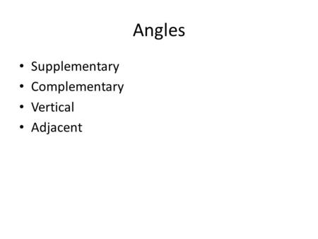 Angles Supplementary Complementary Vertical Adjacent.