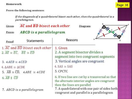 Statements Reasons Page 38 1. Given 2. A segment bisector divides a segment into two congruent segments 5. CPCTC 3. Vertical angles are congruent 6. If.