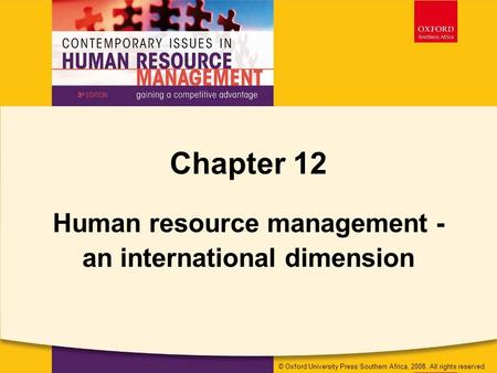 © Oxford University Press Southern Africa, 2008. All rights reserved. Chapter 12 Human resource management - an international dimension © Oxford University.