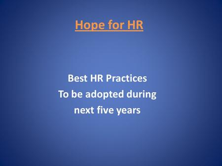 Hope for HR Best HR Practices To be adopted during next five years.