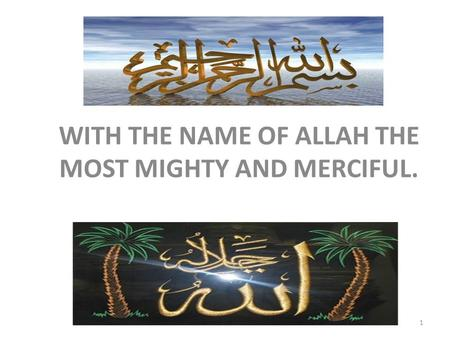 WITH THE NAME OF ALLAH THE MOST MIGHTY AND MERCIFUL. 1.
