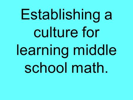Establishing a culture for learning middle school math.