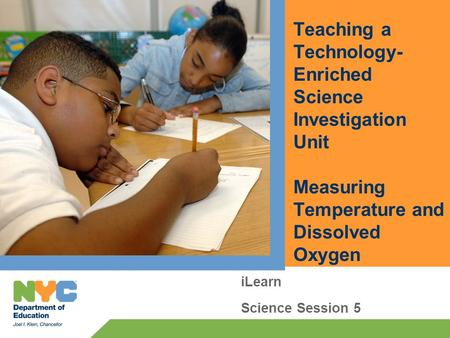 Teaching a Technology- Enriched Science Investigation Unit Measuring Temperature and Dissolved Oxygen iLearn Science Session 5.
