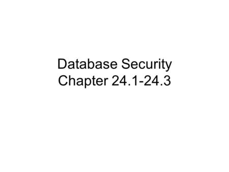 Database Security Chapter 24.1-24.3. Terms Security – all the processes and mechanisms by which computer-based equipment, information and services are.