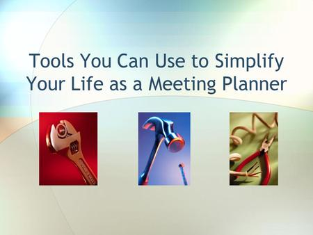 Tools You Can Use to Simplify Your Life as a Meeting Planner.