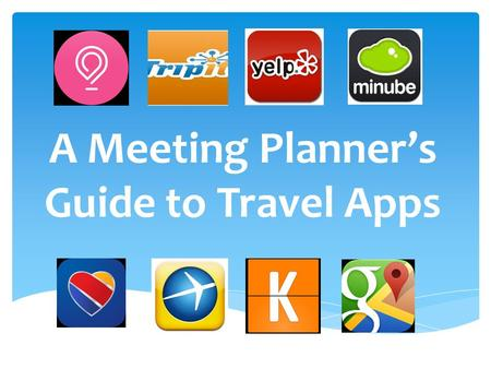 A Meeting Planner's Guide to Travel Apps.  As a meeting planner, I travel often for work and whenever I am able to for fun. I find that like most people,