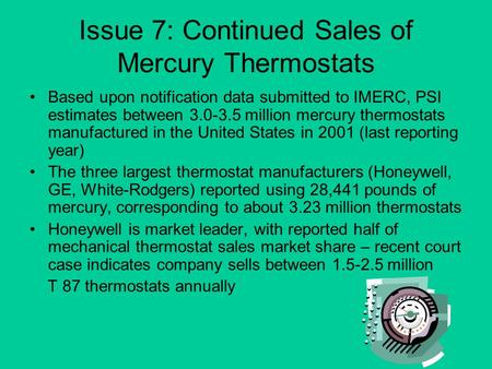 Issue 7: Continued Sales of Mercury Thermostats Based upon notification data submitted to IMERC, PSI estimates between 3.0-3.5 million mercury thermostats.
