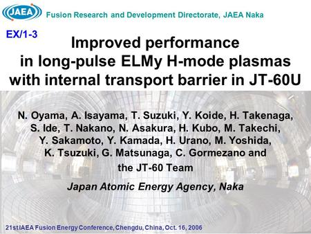 Improved performance in long-pulse ELMy H-mode plasmas with internal transport barrier in JT-60U N. Oyama, A. Isayama, T. Suzuki, Y. Koide, H. Takenaga,