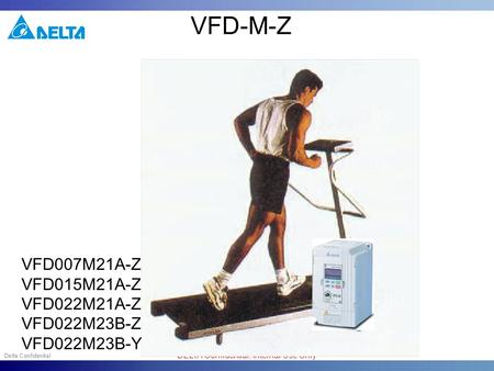 1 DELTA Confidential, Internal Use Only VFD-M-Z VFD007M21A-Z VFD015M21A-Z VFD022M21A-Z VFD022M23B-Z VFD022M23B-Y.