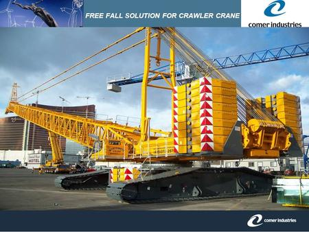 FREE FALL SOLUTION FOR CRAWLER CRANE. Comer Industries is currently supplying swing drives, travel drives and all types of hoist drives (boom, main, whip,