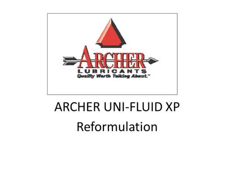 ARCHER UNI-FLUID XP Reformulation. Reengineering for today. Innovating for tomorrow.