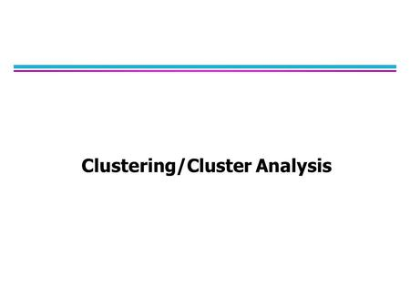 Clustering/Cluster Analysis. What is Cluster Analysis? l Finding groups of objects such that the objects in a group will be similar (or related) to one.