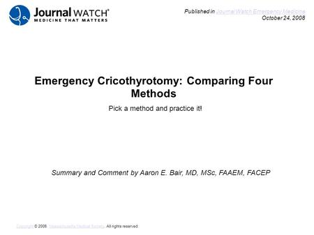 Emergency Cricothyrotomy: Comparing Four Methods Summary and Comment by Aaron E. Bair, MD, MSc, FAAEM, FACEP Published in Journal Watch Emergency Medicine.