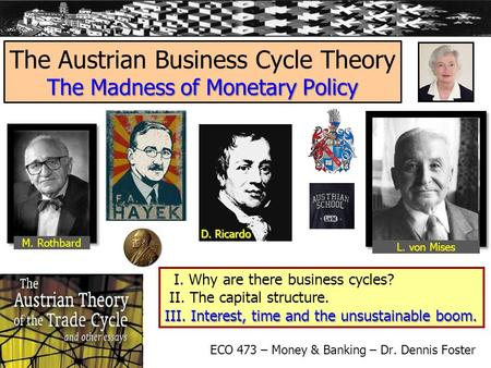 The Madness of Monetary Policy The Austrian Business Cycle Theory The Madness of Monetary Policy ECO 473 – Money & Banking – Dr. Dennis Foster D. Ricardo.