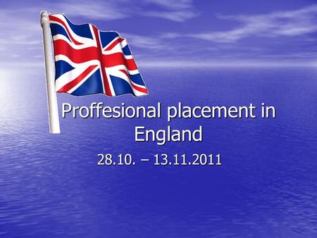 Proffesional placement in England 28.10. – 13.11.2011.