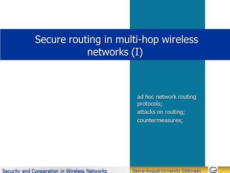Security and Cooperation in Wireless Networks Georg-August University Göttingen Secure routing in multi-hop wireless networks (I) Secure routing in multi-hop.