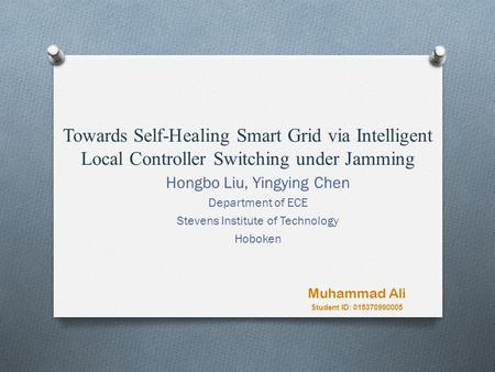 Towards Self-Healing Smart Grid via Intelligent Local Controller Switching under Jamming Hongbo Liu, Yingying Chen Department of ECE Stevens Institute.