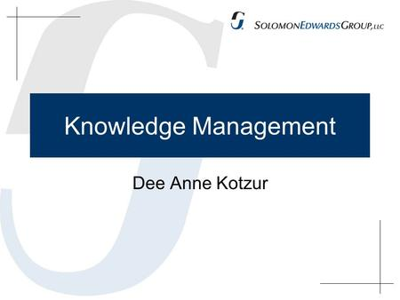 Knowledge Management Dee Anne Kotzur. About Me Background in Logistics Lotus Notes - 1996 Content Management – Outlook Folders 1998 Official KM title.