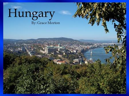 Hungary By: Grace Morton. THE RIVER DANUBE THE RIVER TISZA LAKE BALATON Major Bodies of Water