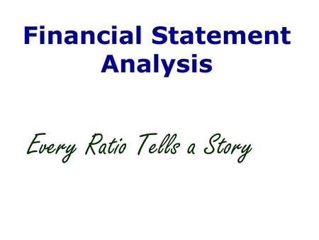 Financial Statement Analysis Every Ratio Tells a Story.