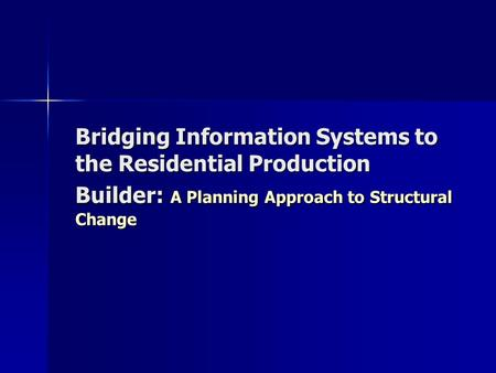 Bridging Information Systems to the Residential Production Builder: A Planning Approach to Structural Change.