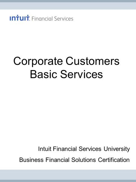Corporate Customers Basic Services Intuit Financial Services University Business Financial Solutions Certification.