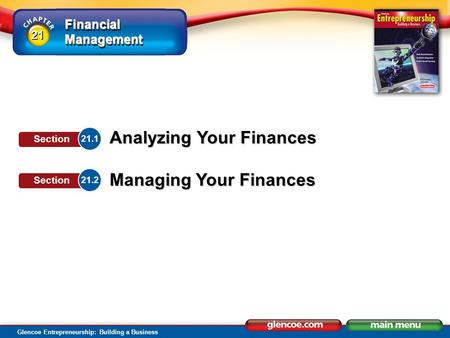 Financial Management Glencoe Entrepreneurship: Building a Business Analyzing Your Finances Managing Your Finances 21.1 Section 21.2 Section 21.