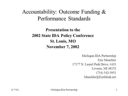 11/7/02Michigan IDA Partnership1 Presentation to the 2002 State IDA Policy Conference St. Louis, MO November 7, 2002 Michigan IDA Partnership Eric Muschler.