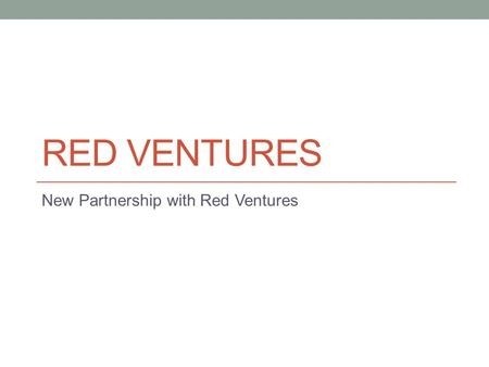 RED VENTURES New Partnership with Red Ventures. New Partnership Orange Label partnership (It is all Geek Squad branded) Red Ventures will be selling 6x.