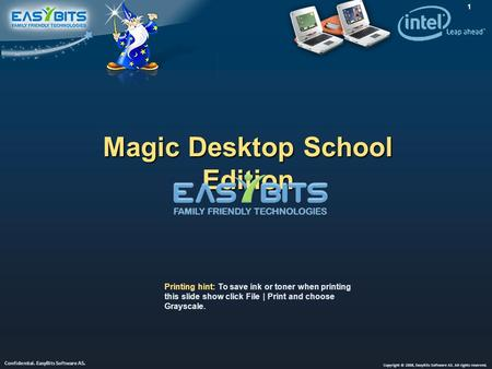 Copyright © 2008, EasyBits Software AS. All rights reserved. Confidential. EasyBits Software AS. 1 Magic Desktop School Edition Printing hint: To save.