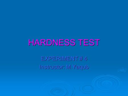 HARDNESS TEST EXPERIMENT # 4 Instructor: M.Yaqub.
