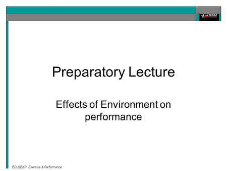 EDU2EXP Exercise & Performance Preparatory Lecture Effects of Environment on performance.