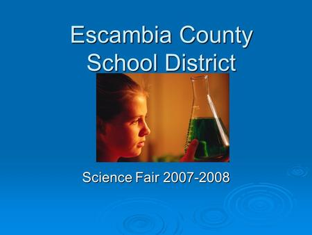 Escambia County School District Science Fair 2007-2008.