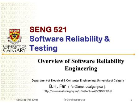 SENG521 (Fall SENG 521 Software Reliability & Testing Overview of Software Reliability Engineering Department of Electrical.