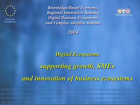 Knowledge-Based Economy, Regional Innovation Systems, Digital Business Ecosystems and Complex Adaptive Systems 2004 Digital Ecosystems supporting growth,